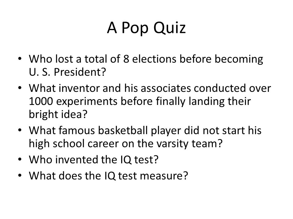 A Pop Quiz Who lost a total of 8 elections before becoming U. S. President