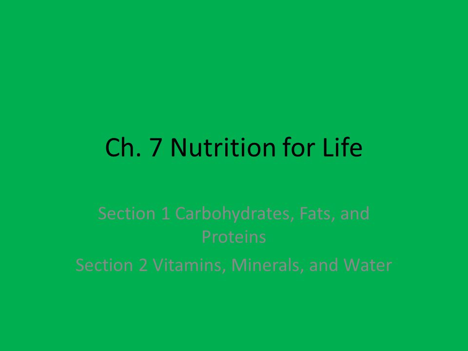 Ch. 7 Nutrition for Life Section 1 Carbohydrates, Fats, and Proteins