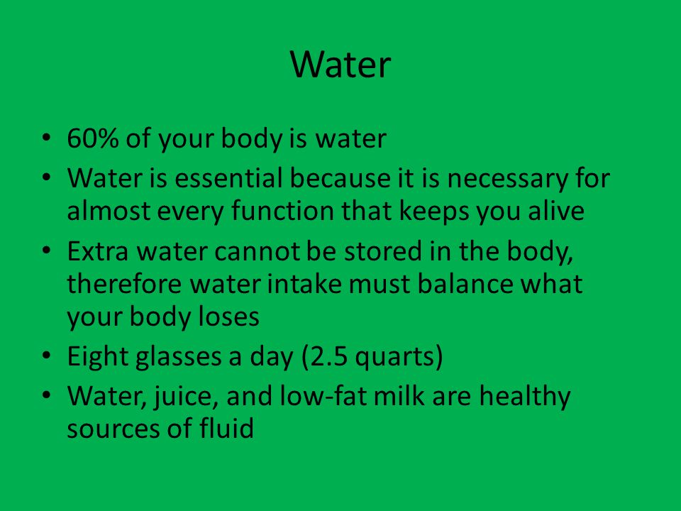 Water 60% of your body is water