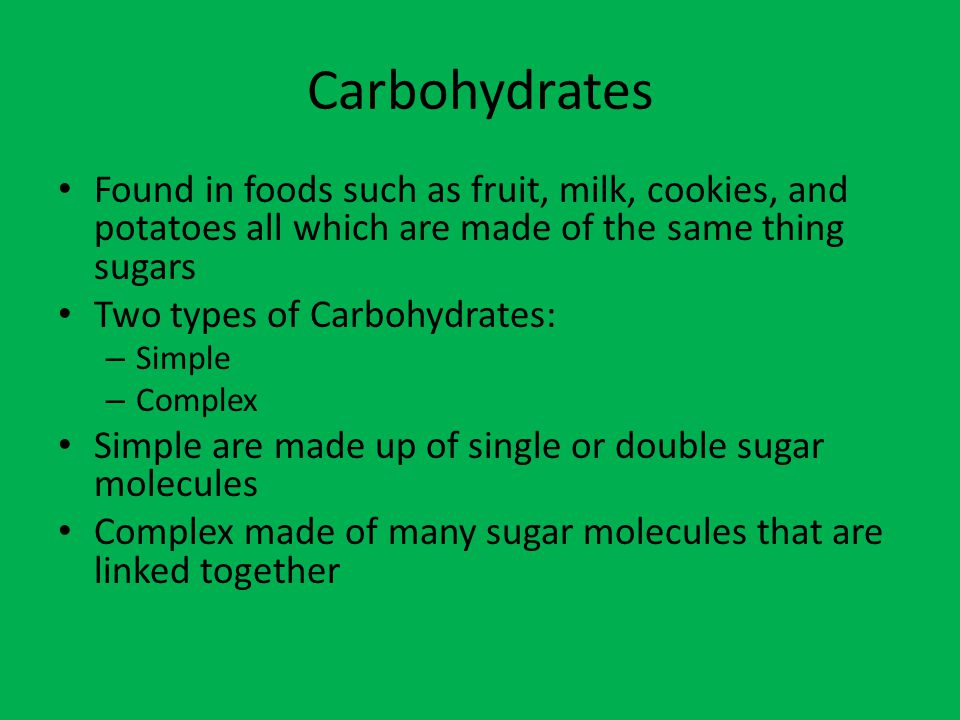 Carbohydrates Found in foods such as fruit, milk, cookies, and potatoes all which are made of the same thing sugars.