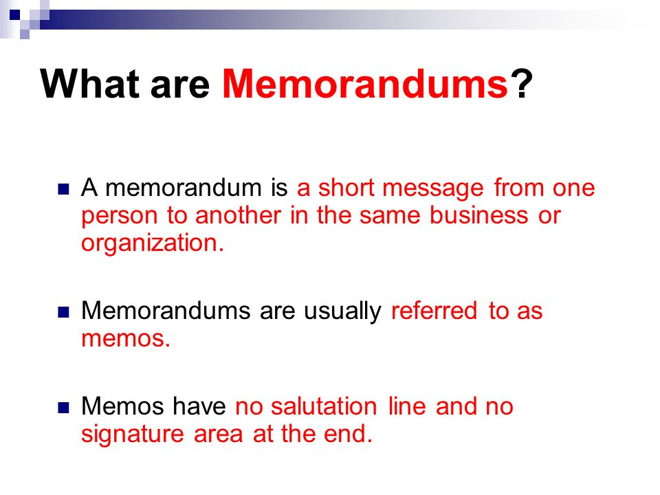 What are Memorandums A memorandum is a short message from one person to another in the same business or organization.