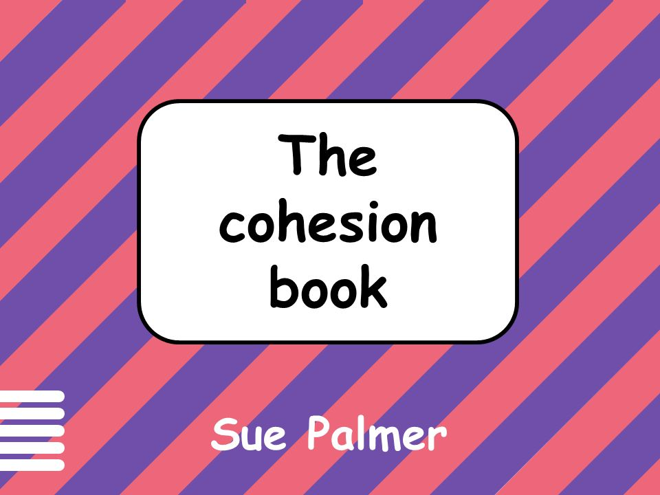 Text has cohesion if The cohesion book Sue Palmer