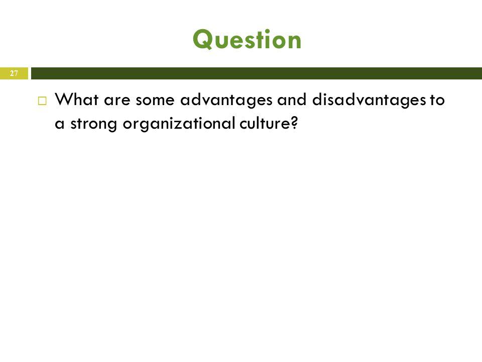 advantages and disadvantages of organizational culture