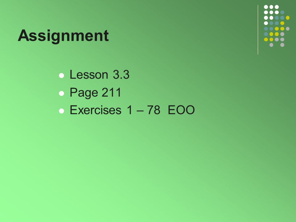 Assignment Lesson 3.3 Page 211 Exercises 1 – 78 EOO