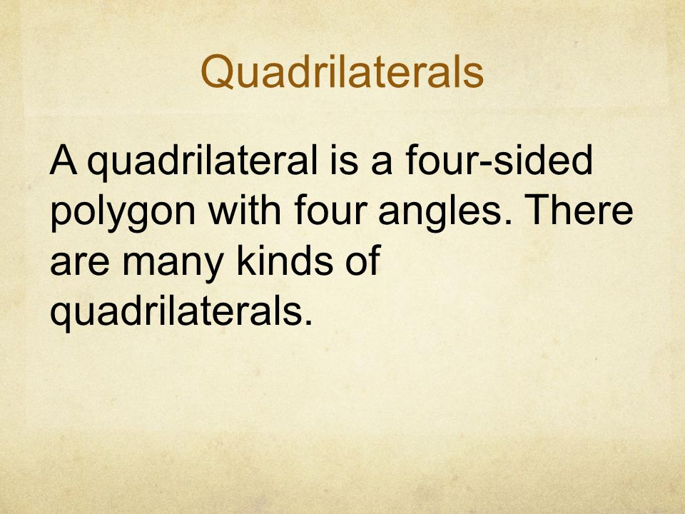 Quadrilaterals A quadrilateral is a four-sided polygon with four angles.