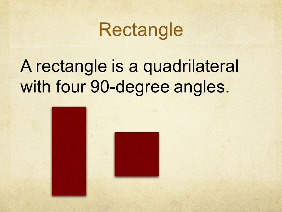 Rectangle A rectangle is a quadrilateral with four 90-degree angles.