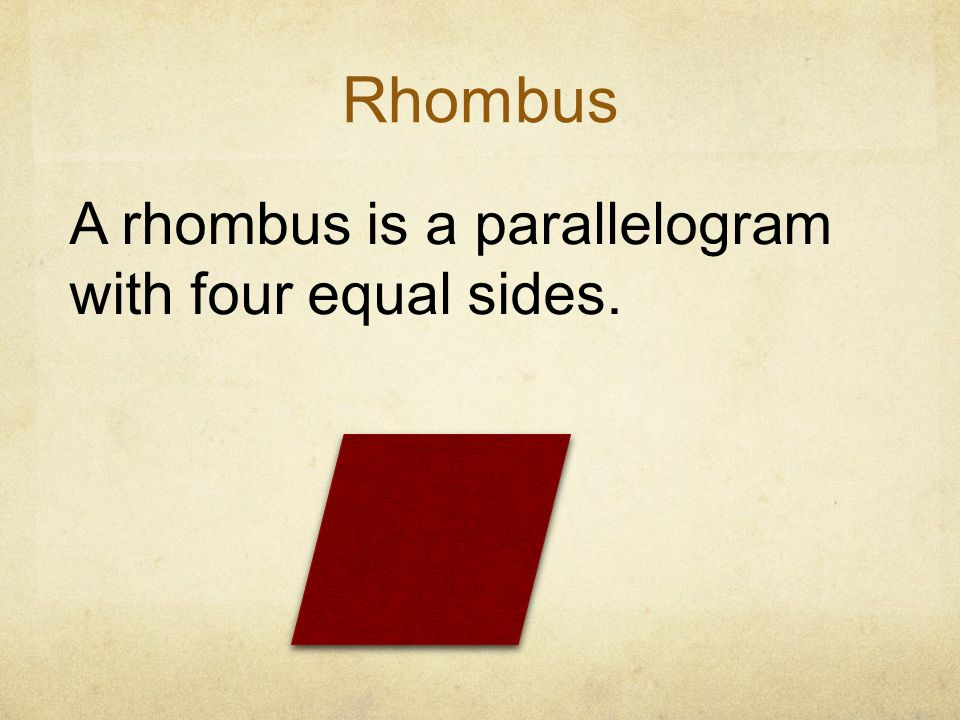 Rhombus A rhombus is a parallelogram with four equal sides.