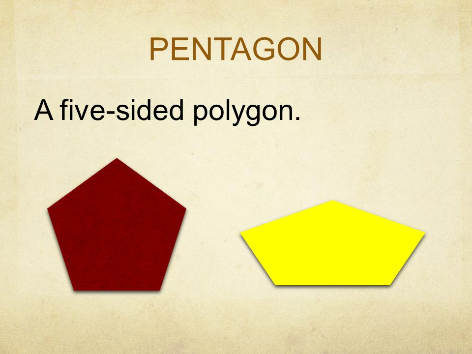 PENTAGON A five-sided polygon.