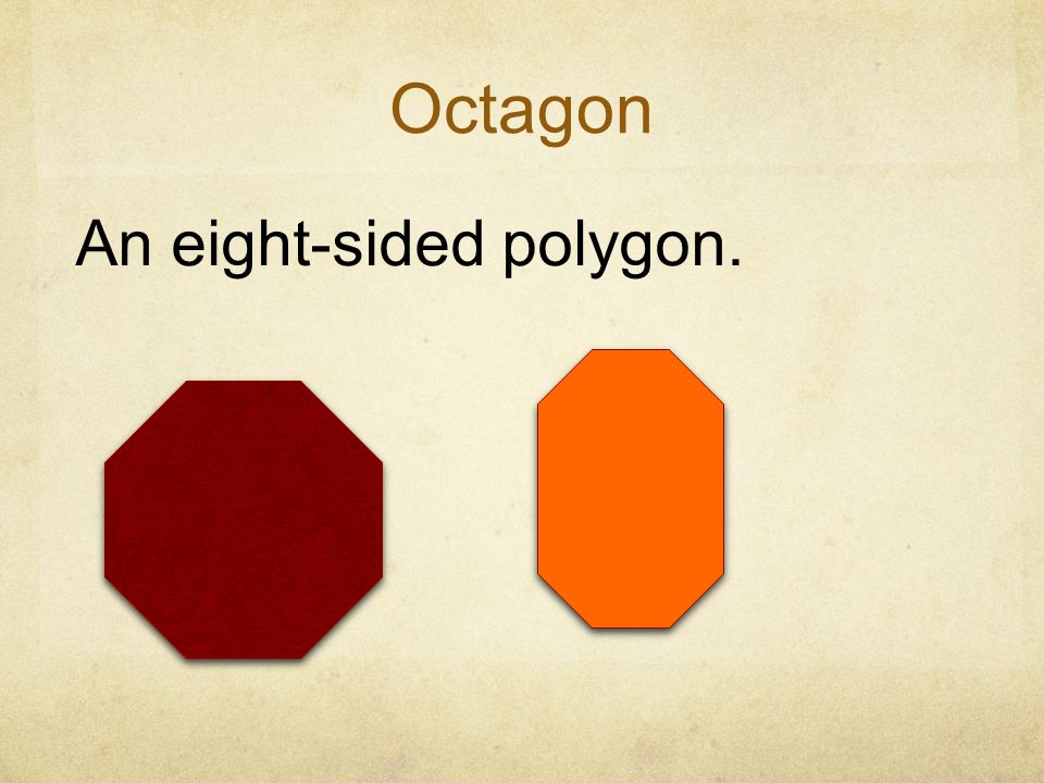 Octagon An eight-sided polygon.
