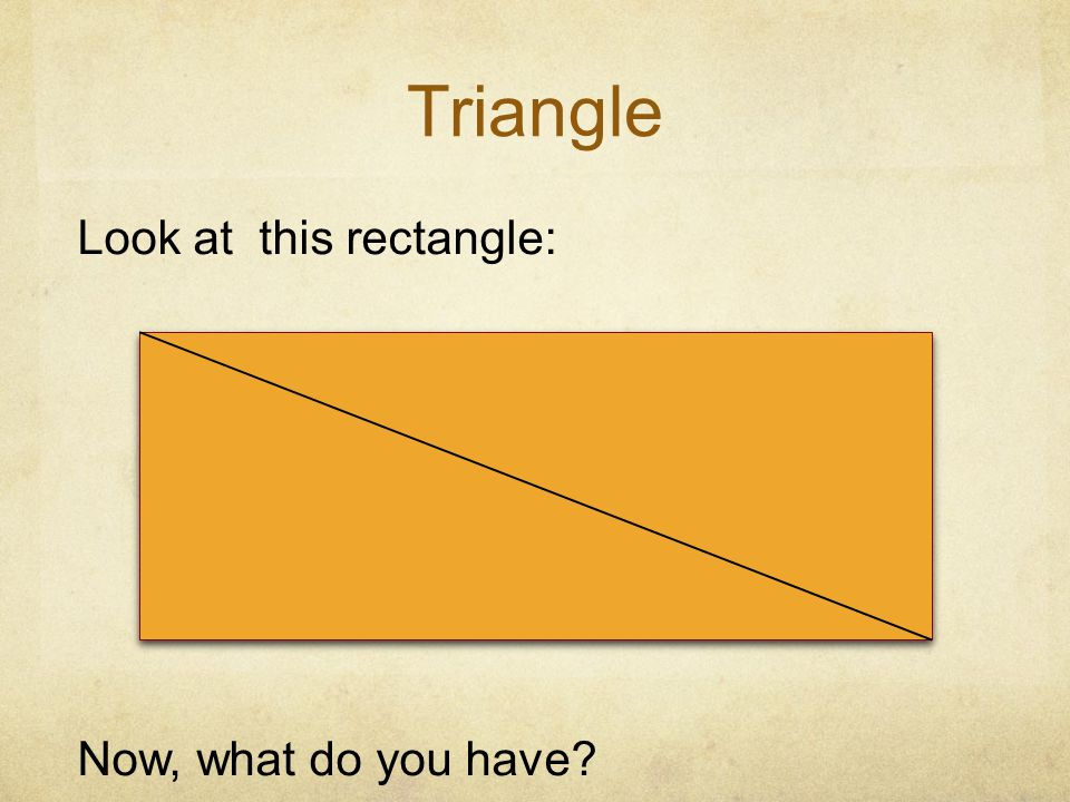 Triangle Look at this rectangle: Now, what do you have h b