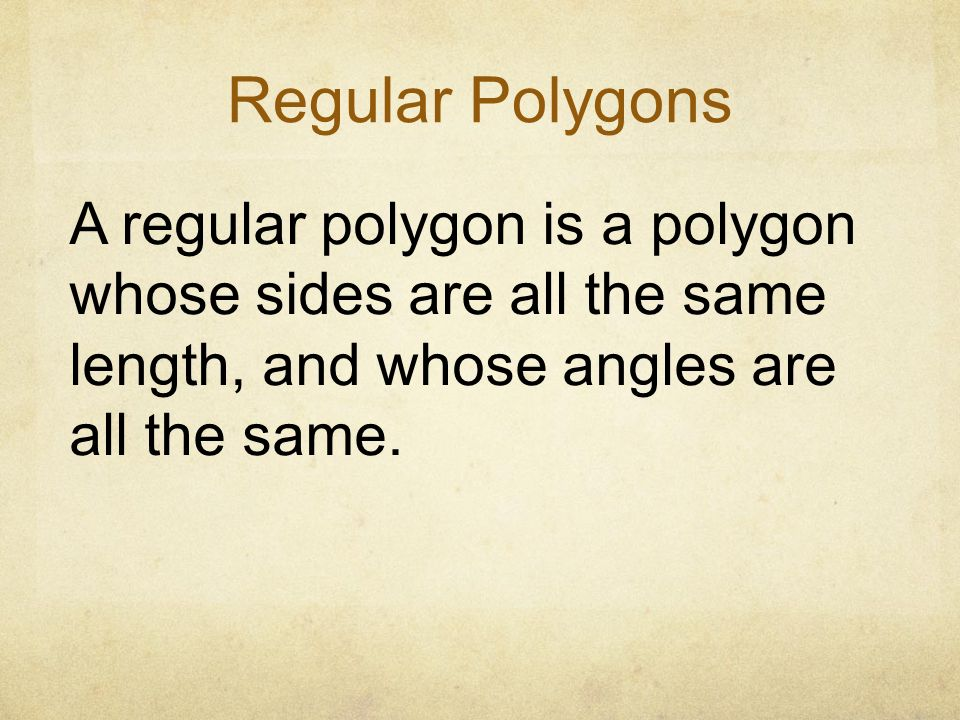 Regular Polygons A regular polygon is a polygon whose sides are all the same length, and whose angles are all the same.