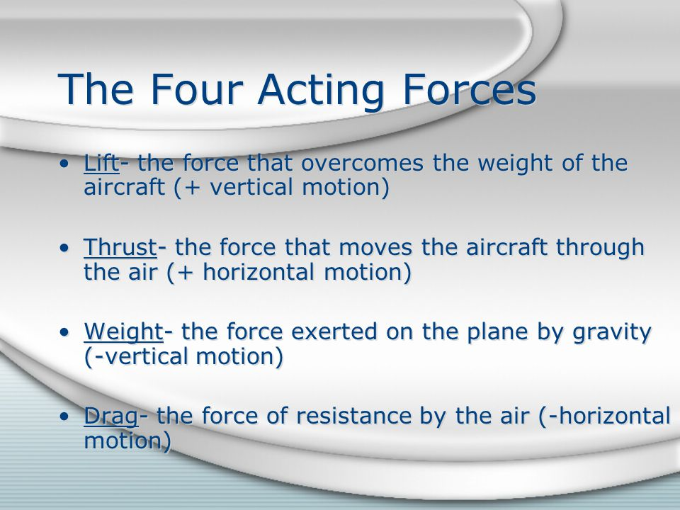 The Four Acting Forces Lift- the force that overcomes the weight of the aircraft (+ vertical motion)