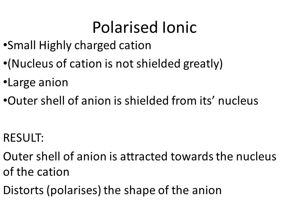 Polarised Ionic Small Highly charged cation