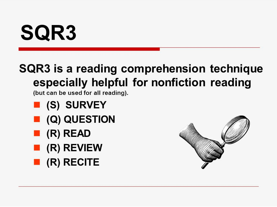 SQR3 SQR3 is a reading comprehension technique especially helpful for nonfiction reading (but can be used for all reading).