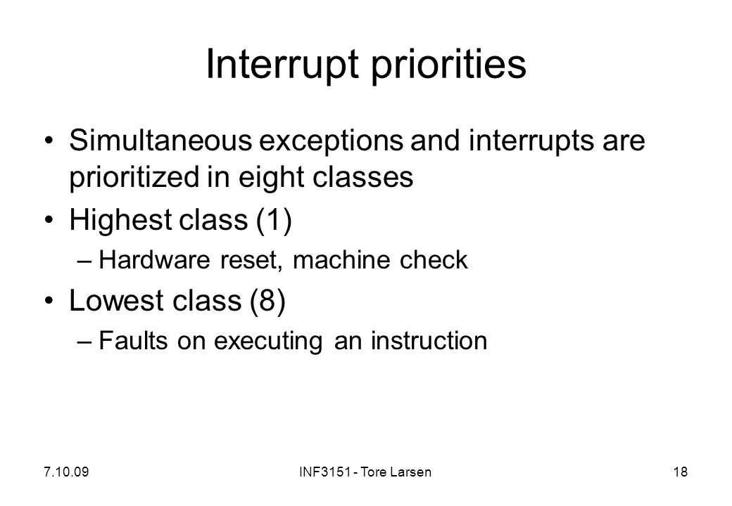 Interrupt priorities Simultaneous exceptions and interrupts are prioritized in eight classes. Highest class (1)