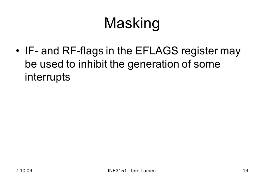 Masking IF- and RF-flags in the EFLAGS register may be used to inhibit the generation of some interrupts.