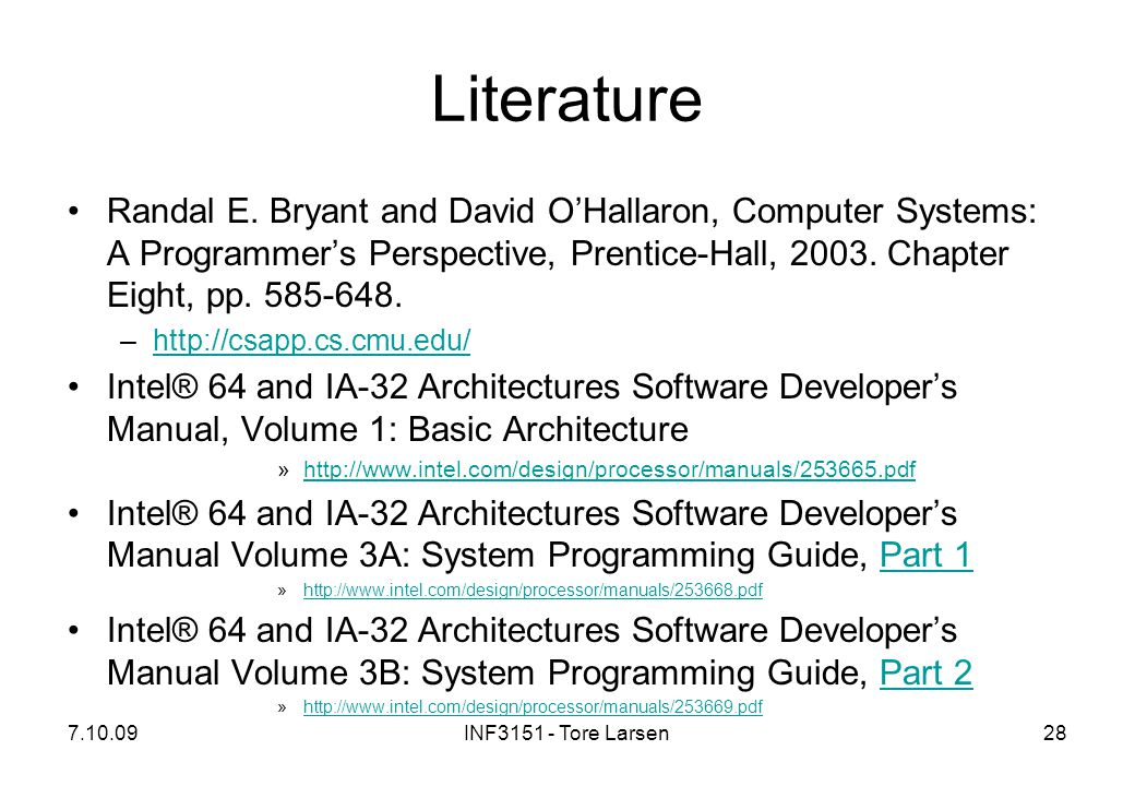 Literature Randal E. Bryant and David O'Hallaron, Computer Systems: A Programmer's Perspective, Prentice-Hall, Chapter Eight, pp