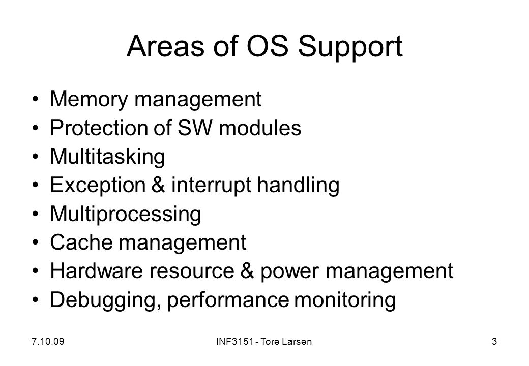 Areas of OS Support Memory management Protection of SW modules