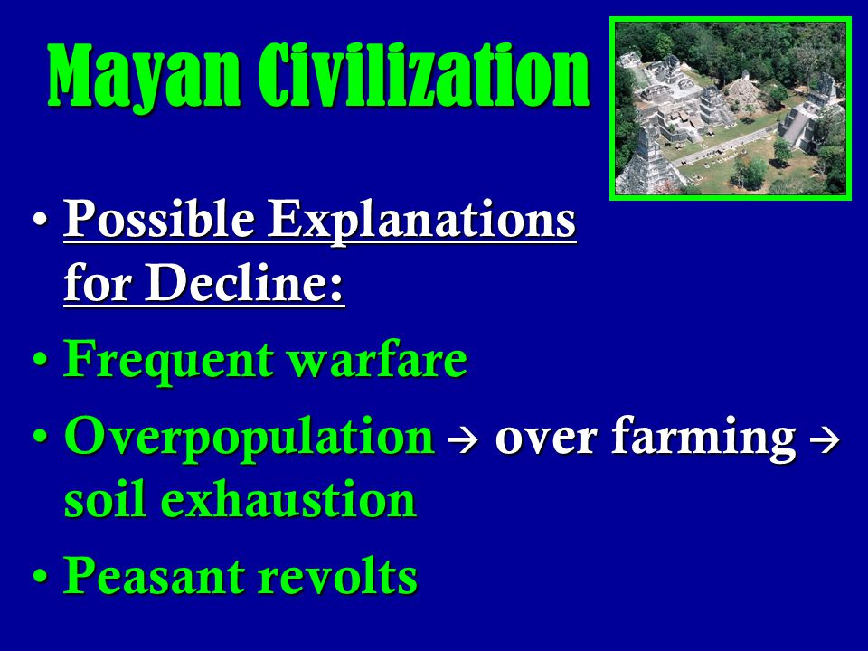 Mayan Civilization Possible Explanations for Decline: Frequent warfare