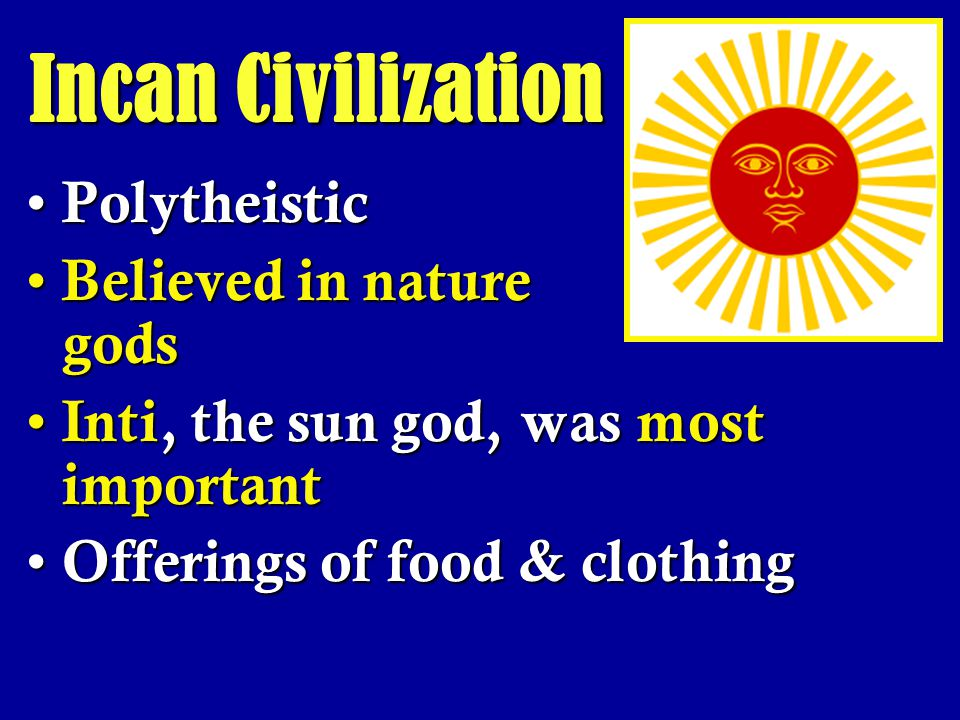 Incan Civilization Polytheistic Believed in nature gods