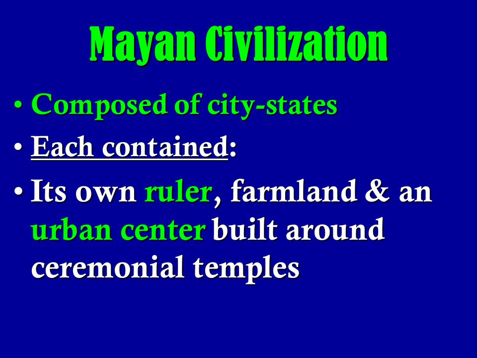 Mayan Civilization Composed of city-states.