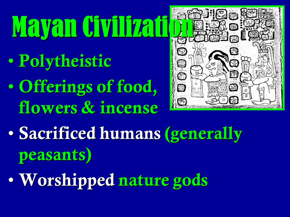 Mayan Civilization Polytheistic Offerings of food, flowers & incense