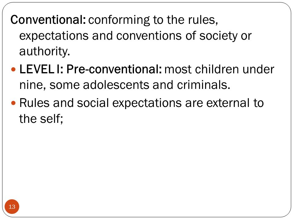 Conventional: conforming to the rules, expectations and conventions of society or authority.