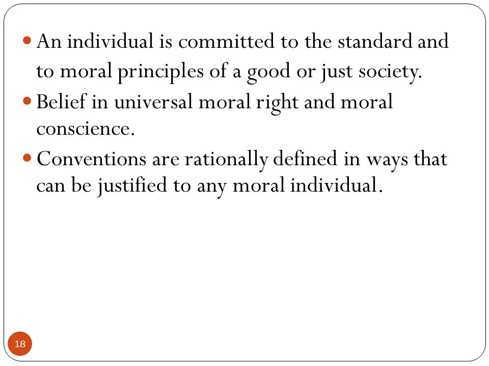 An individual is committed to the standard and to moral principles of a good or just society.