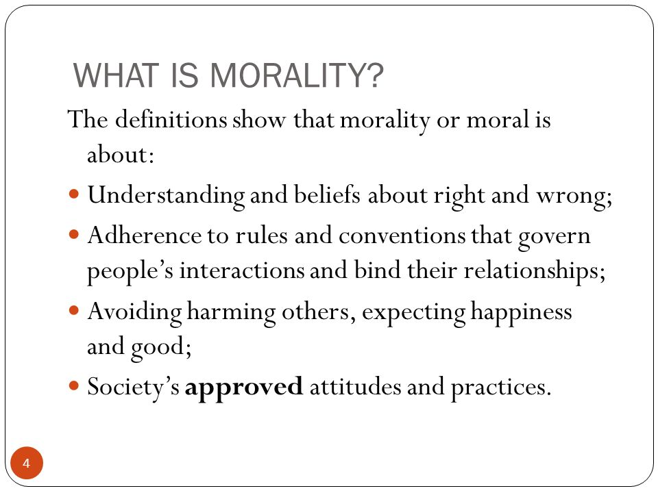 WHAT IS MORALITY The definitions show that morality or moral is about: Understanding and beliefs about right and wrong;