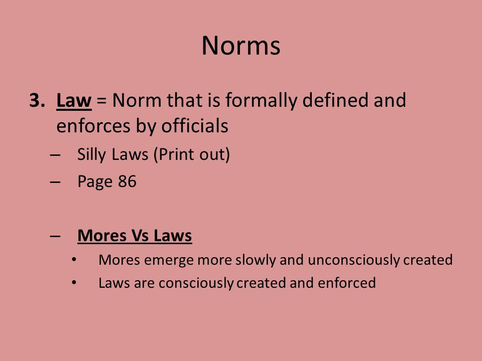 Norms Law = Norm that is formally defined and enforces by officials