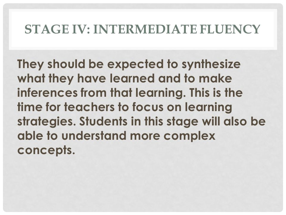 Stage IV: Intermediate fluency