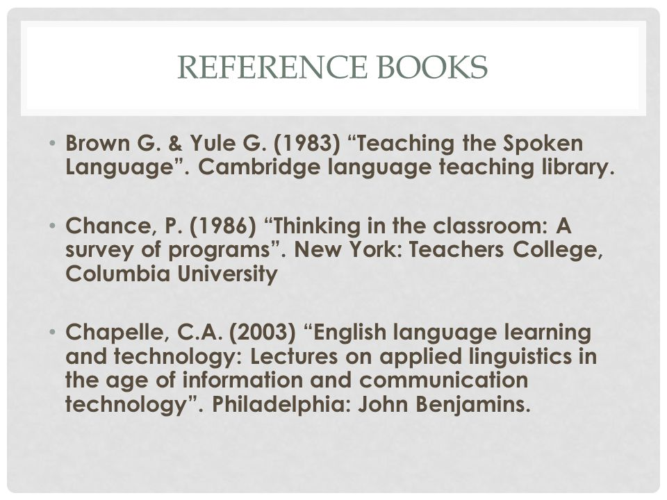 Reference books Brown G. & Yule G. (1983) Teaching the Spoken Language . Cambridge language teaching library.