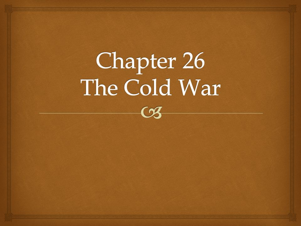 Chapter 26 The Cold War