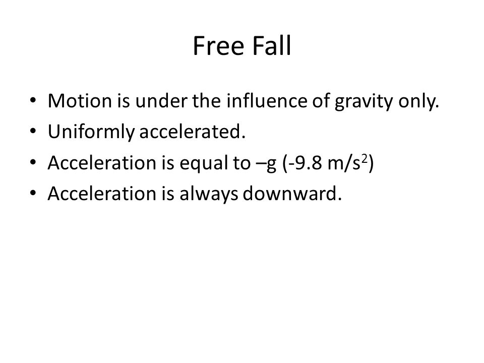 Free Fall Motion is under the influence of gravity only.