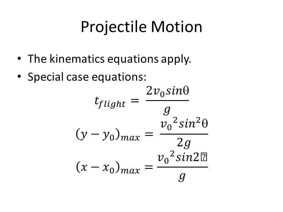 Projectile Motion The kinematics equations apply.