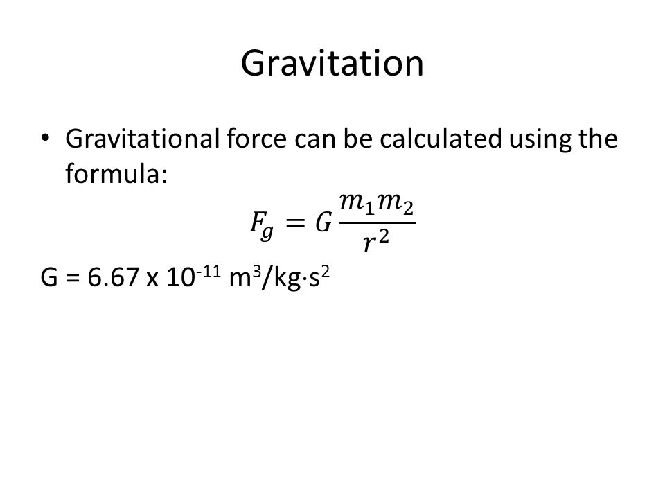 Gravitation Gravitational force can be calculated using the formula: