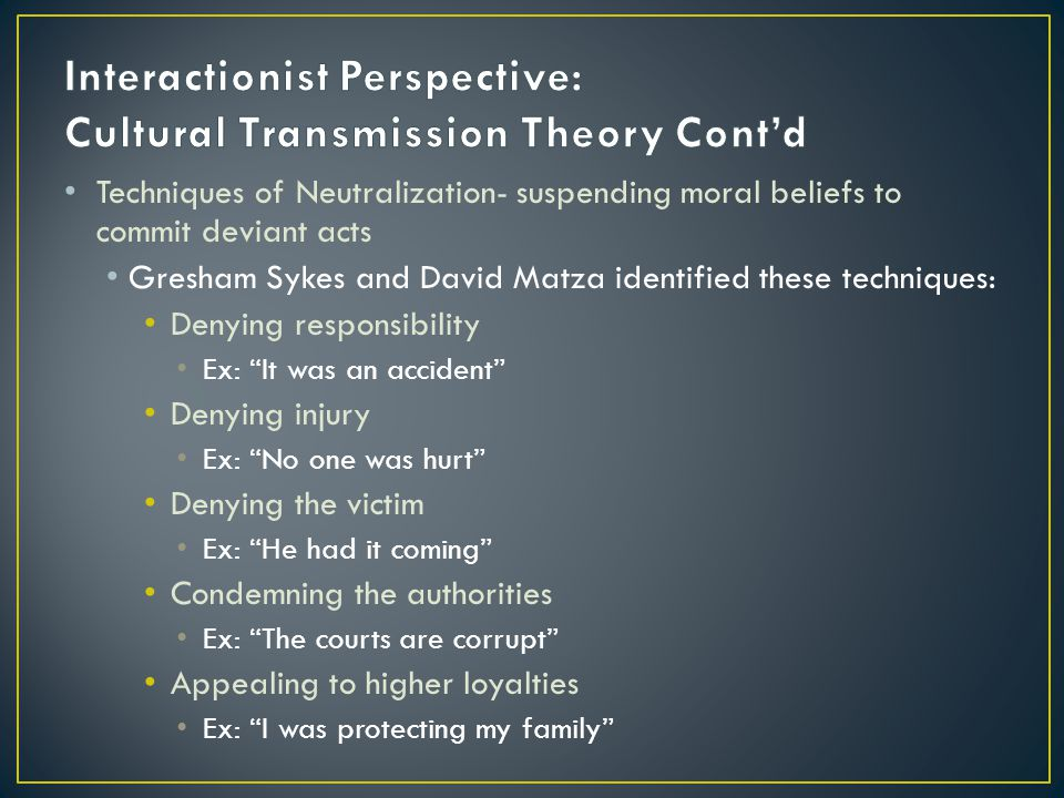 Interactionist Perspective: Cultural Transmission Theory Cont'd