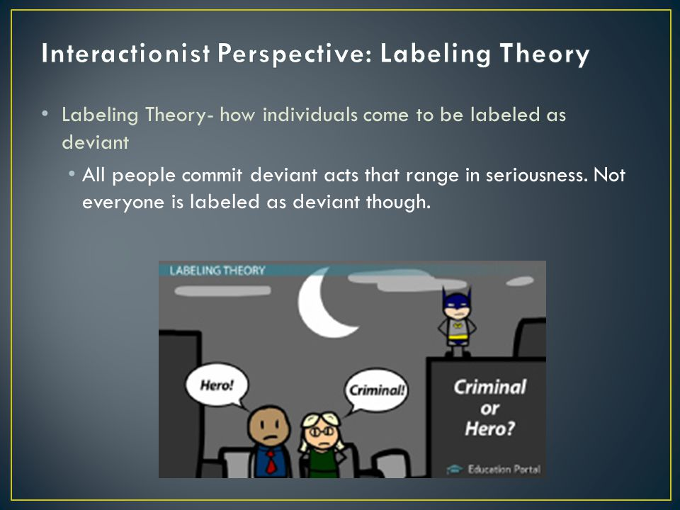 Interactionist Perspective: Labeling Theory