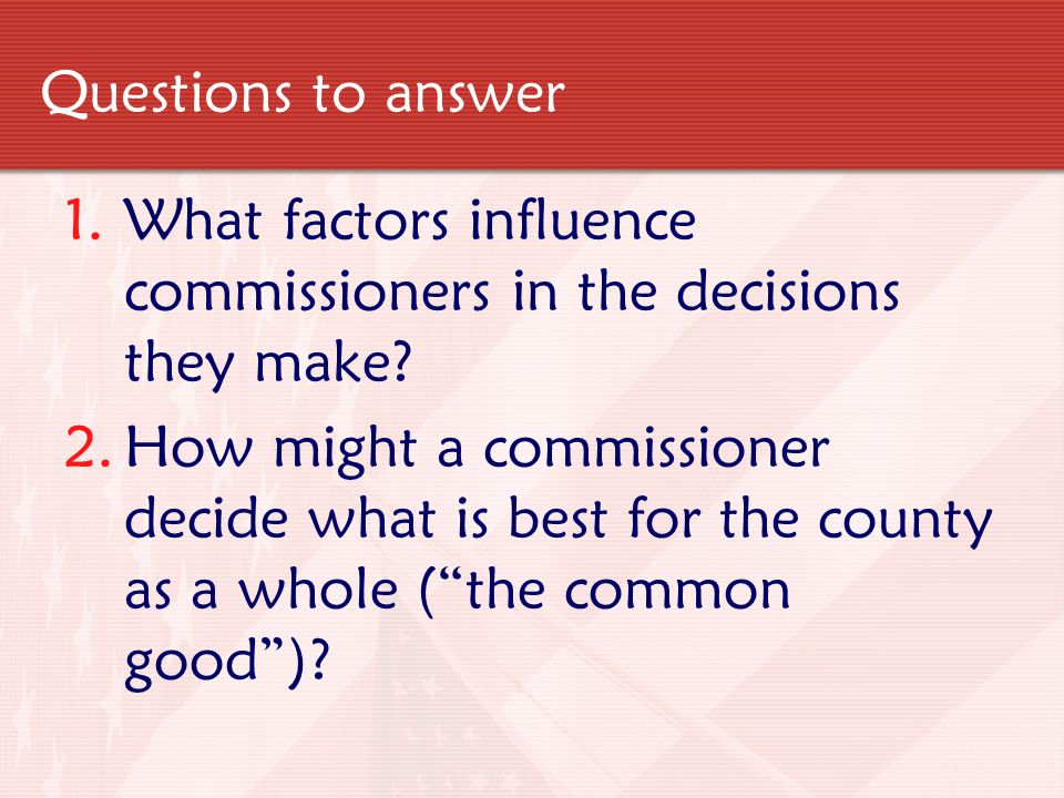 Questions to answer What factors influence commissioners in the decisions they make