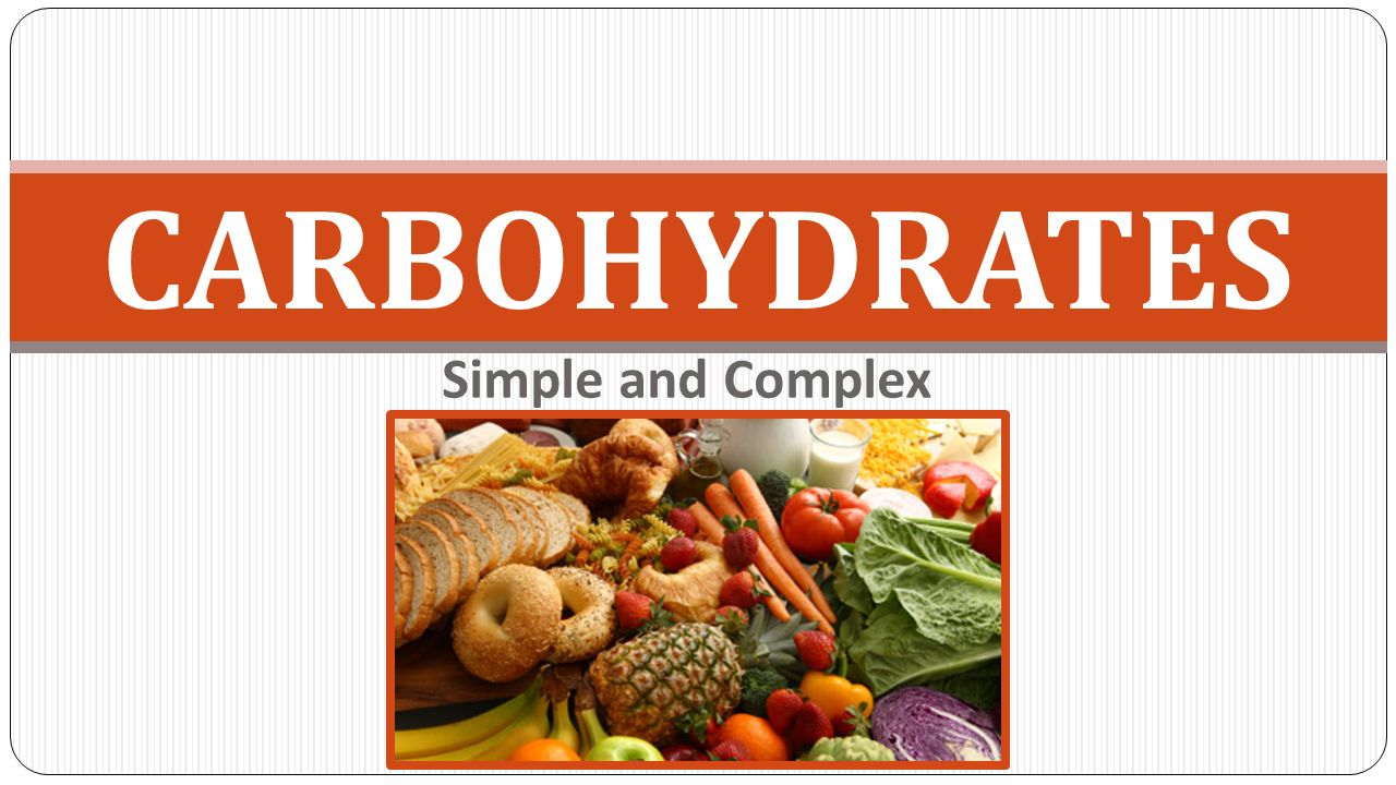 CARBOHYDRATES Simple and Complex