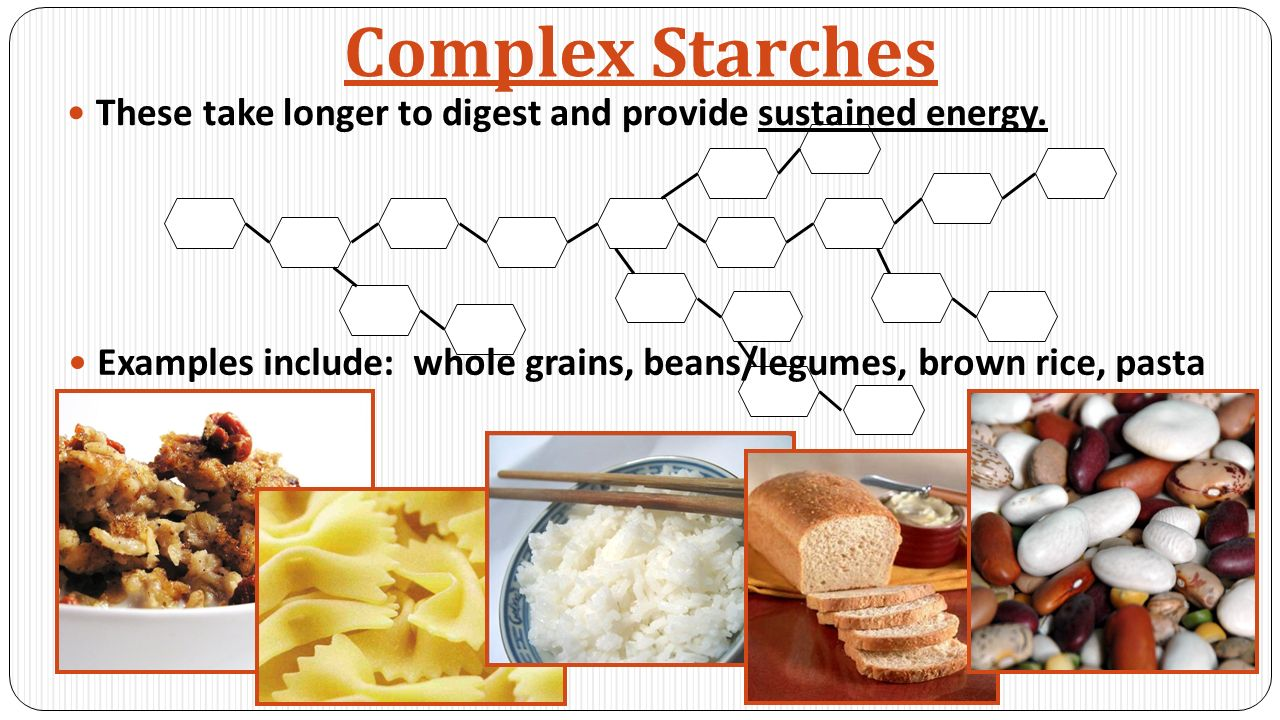 Complex Starches These take longer to digest and provide sustained energy.