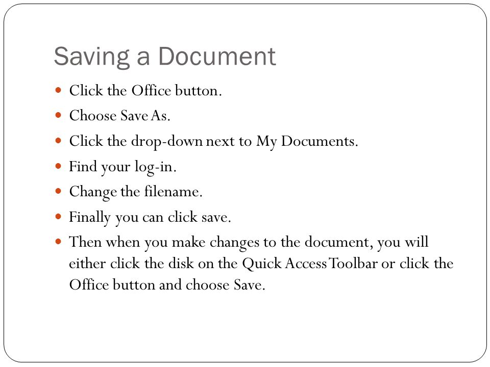 Saving a Document Click the Office button. Choose Save As.