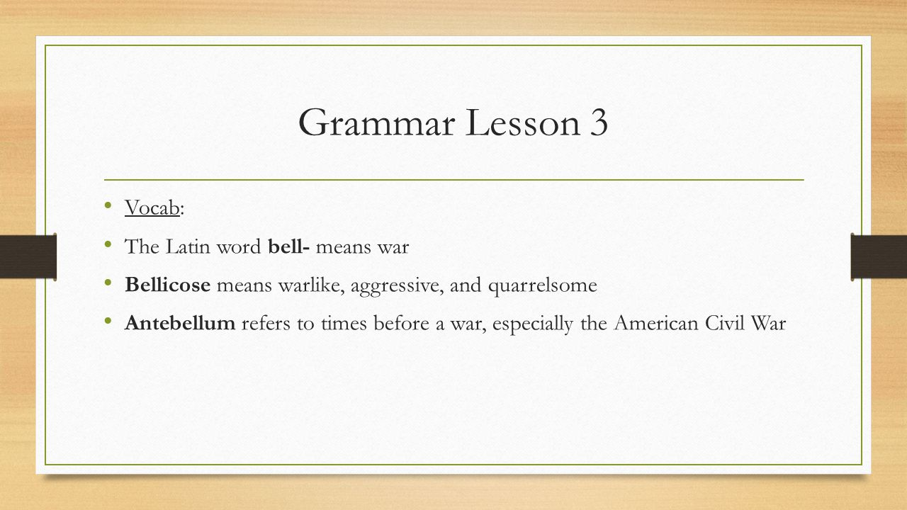 Grammar Lesson 3 Vocab: The Latin word bell- means war