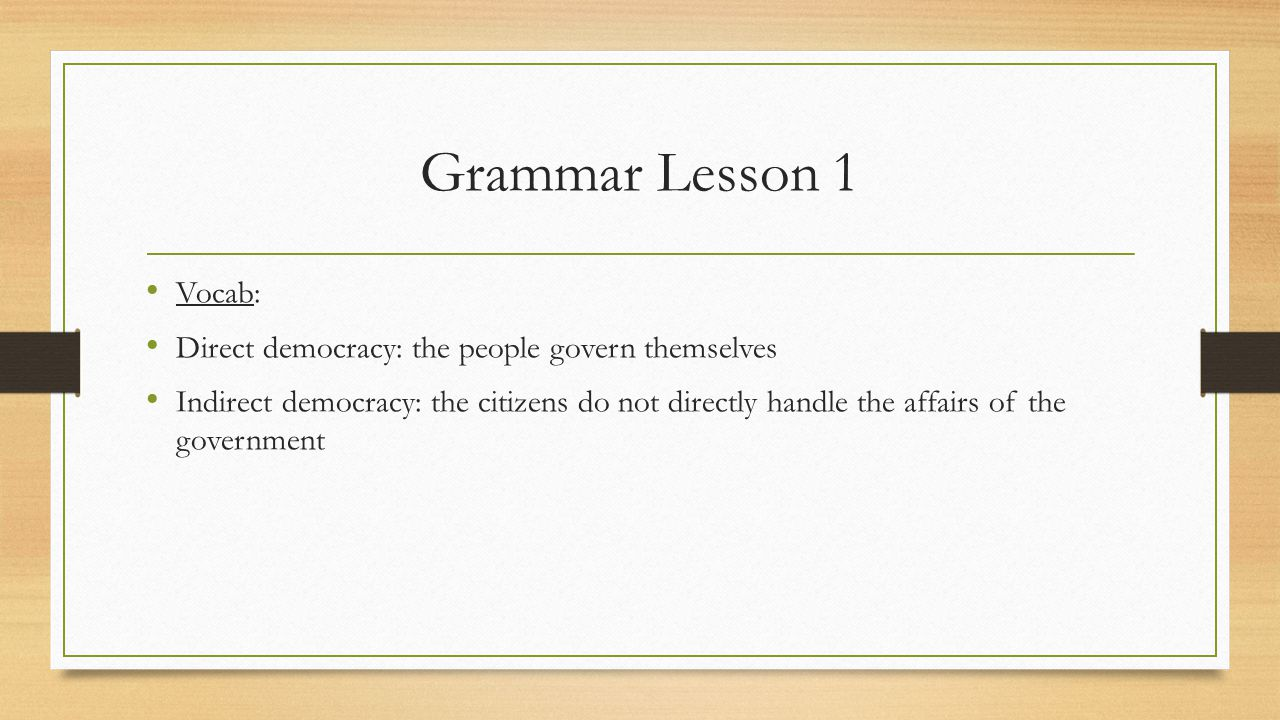 Grammar Lesson 1 Vocab: Direct democracy: the people govern themselves