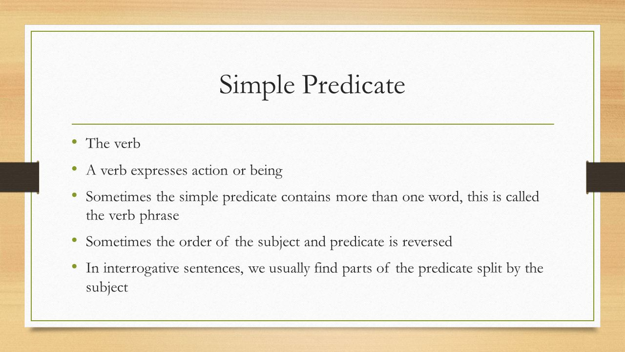 Simple Predicate The verb A verb expresses action or being