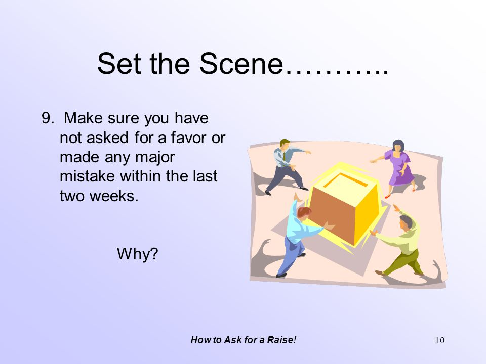 Set the Scene……….. 9. Make sure you have not asked for a favor or made any major mistake within the last two weeks.
