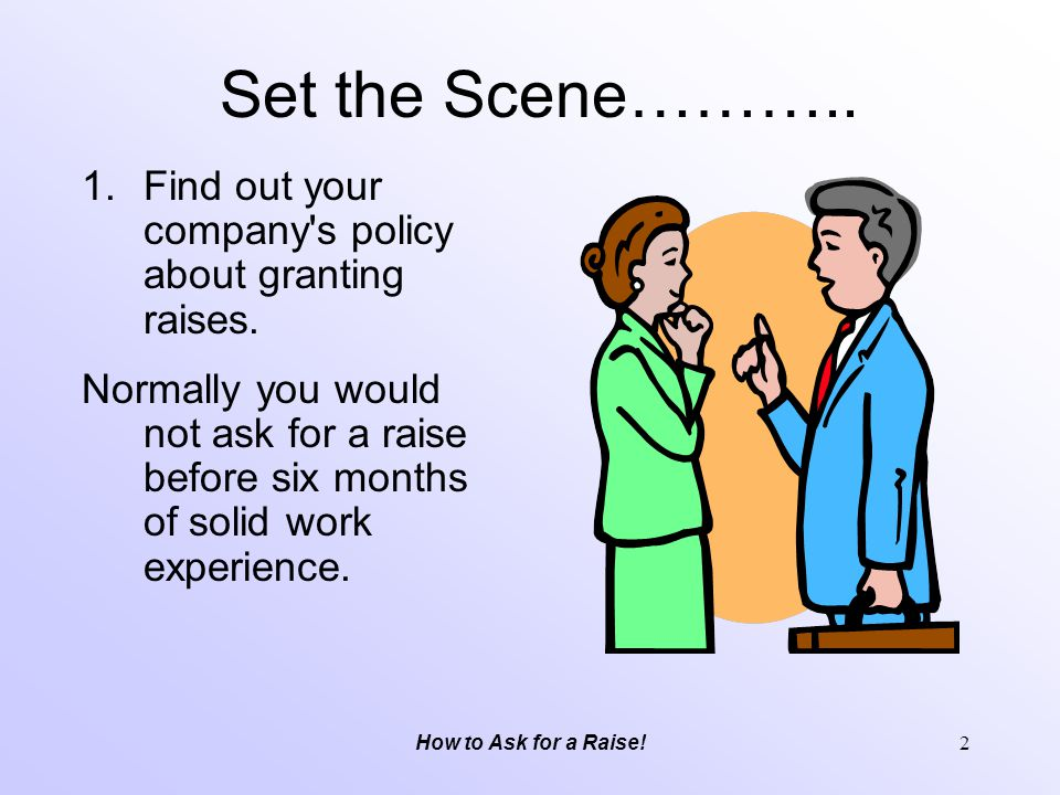 Set the Scene……….. Find out your company s policy about granting raises.