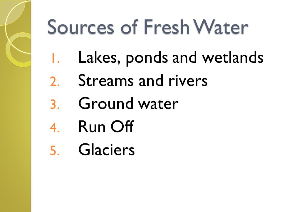 Sources of Fresh Water Lakes, ponds and wetlands Streams and rivers