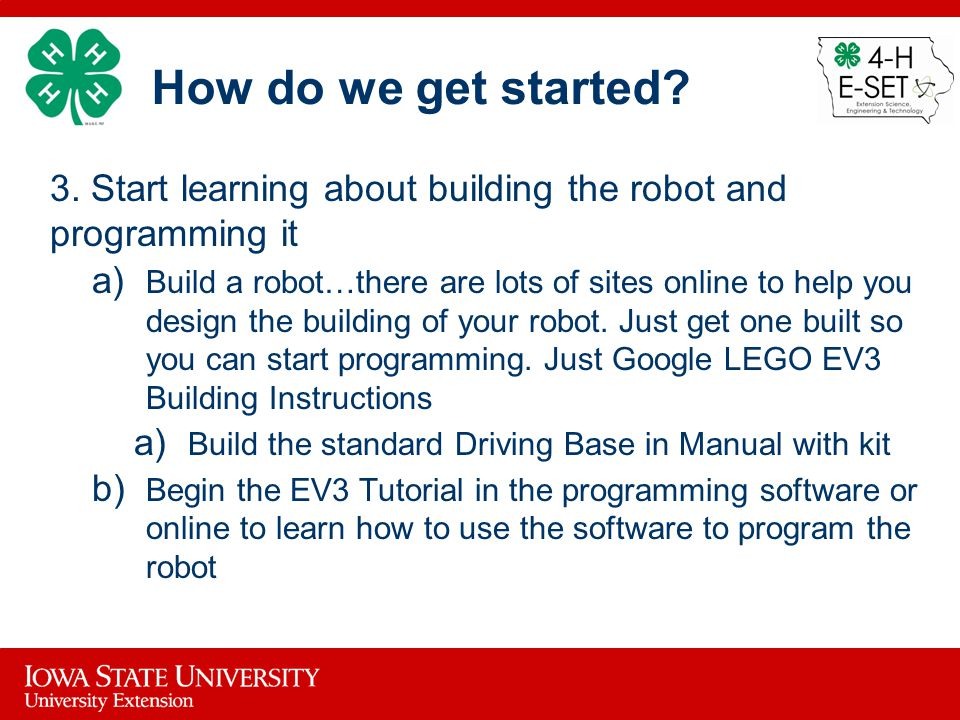 How do we get started 3. Start learning about building the robot and programming it.