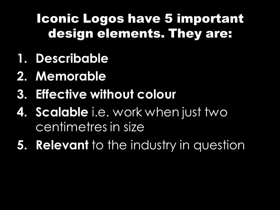 Iconic Logos have 5 important design elements. They are: